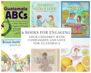 6 Books for Engaging Your Children with Compassion and Love for Guatemala